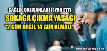"""""""2 GÜN DEĞİL 14 GÜN OLMALI"""""""