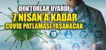 """DOKTORLAR UYARDI """"7 NİSAN'A KADAR…"""""""
