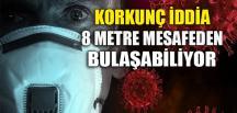 8 METRE MESAFEDEN BULAŞABİLİYOR