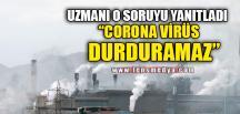 """CORONA VİRÜS DURDURAMAZ"""