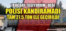 POLİSİ KANDIRAMADI