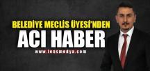 BELEDİYE MECLİS ÜYESİ'NDEN ACI HABER