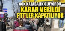 PTT'LER KAPATILIYOR