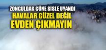 ZONGULDAK GÜNE SİSLİ UYANDI.