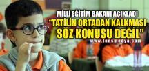 """""""TATİLİN ORTADAN KALKMASI SÖZ KONUSU DEĞİLDİR"""""""