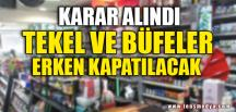 """""""TEKEL VE BÜFELER ERKEN KAPATILACAK"""""""