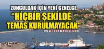 """""""HİÇBİR ŞEKİLDE TEMAS KURULMAYACAK"""""""