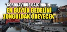"""""""EN BÜYÜK BEDELİNİ ZONGULDAK ÖDEYECEK"""""""