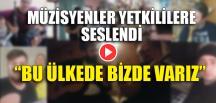 """MÜZİSYENLER YETKİLİLERE SESLENDİ: """"BU ÜLKEDE BİZDE VARIZ!"""""""