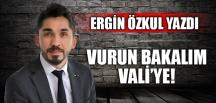 VURUN BAKALIM VALİYE!