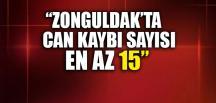 """""""ZONGULDAK'TA CAN KAYBI SAYISI EN AZ 15"""""""