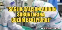 """""""SORUNLARA ÇÖZÜM BEKLİYORUZ"""""""