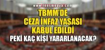 TBMM'DE CEZA İNFAZ YASASI KABUL EDİLDİ