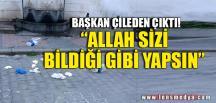 """""""ALLAH SİZİ BİLDİĞİ GİBİ YAPSIN"""""""