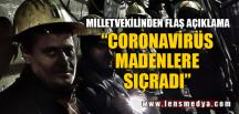 """CORONAVİRÜS MADENLERE SIÇRADI"""