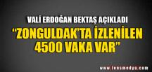 """ZONGULDAK'TA İZLENİLEN 4500 VAKA VAR"""