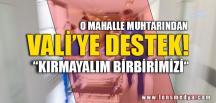 VALİ'YE BİR DESTEKTE  MUHTARDAN