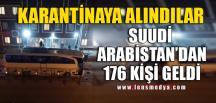 SUUDİ ARABİSTAN'DAN GELEN TÜRK VATANDAŞLARI KARANTİNA'YA ALINDI