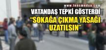 """SOKAĞA ÇIKMA YASAĞI UZATILSIN"""