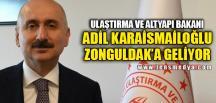 ULAŞTIRMA BAKANI ZONGULDAK'A GELİYOR