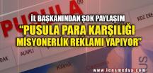 """""""PARA KARŞILIĞI MİSYONERLİK REKLAMI YAPIYOR"""""""