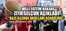 """""""BAZI İLLERDE OKULLARI AÇABİLİRİZ"""""""