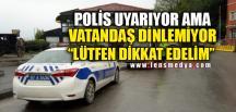 POLİS UYARIYOR AMA VATANDAŞLAR DİNLEMİYOR