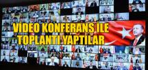 VİDEO KONFERANS İLE TOPLANTI YAPTILAR
