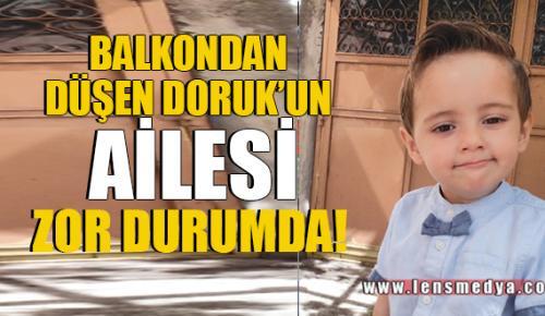 DORUK'UN AİLESİ ZOR DURUMDA!