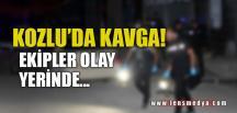 KOZLU'DA KAVGA!
