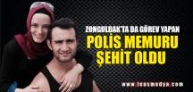 POLİS MEMURU ŞEHİT OLDU