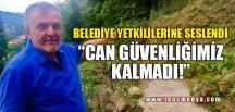 """""""CAN GÜVENLİĞİMİZ KALMADI"""""""