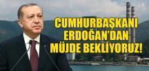 """""""CUMHURBAŞKANI ERDOĞAN'DAN MÜJDE BEKLİYORUZ"""""""