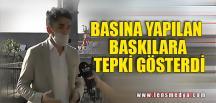 BASKILARA TEPKİ GÖSTERDİ