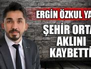 ŞEHİR ORTAK AKLINI KAYBETTİ