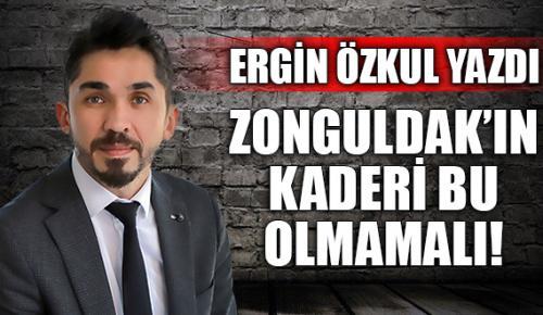 ZONGULDAK'IN KADERİ BU OLMAMALI!