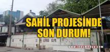 SAHİL PROJESİNDE SON DURUM!
