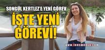 SONGÜL KERTLEZ'E YENİ GÖREV!