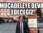 """""""MÜCADELEYE DEVAM EDECEĞİZ"""""""